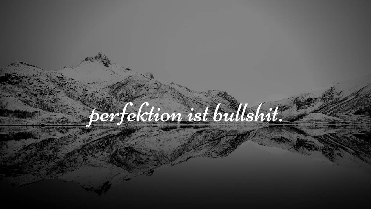 Perfektion ist Bullshit. 20 Dinge, die du aufgeben musst, um glücklicher zu sein