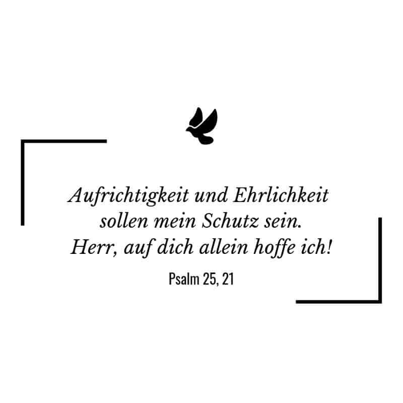 Aufrichtigkeit und Ehrlichkeit sollen mein Schutz sein. Herr, auf dich allein hoffe ich! – Psalm 25:21 | Bibelspruch