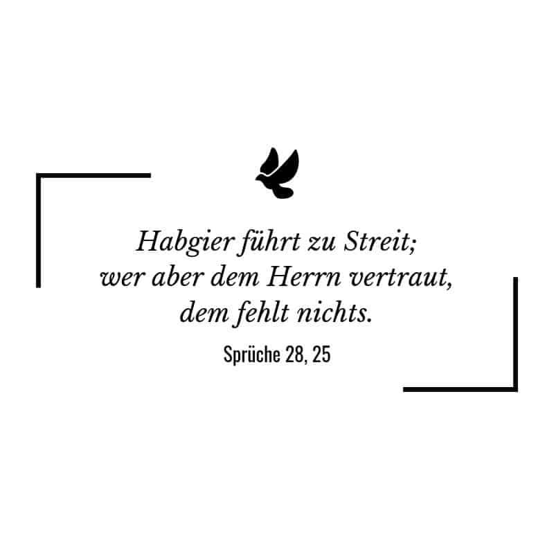 Habgier führt zu Streit; wer aber dem Herrn vertraut, dem fehlt nichts. – Sprüche 28:25 | Bibelspruch