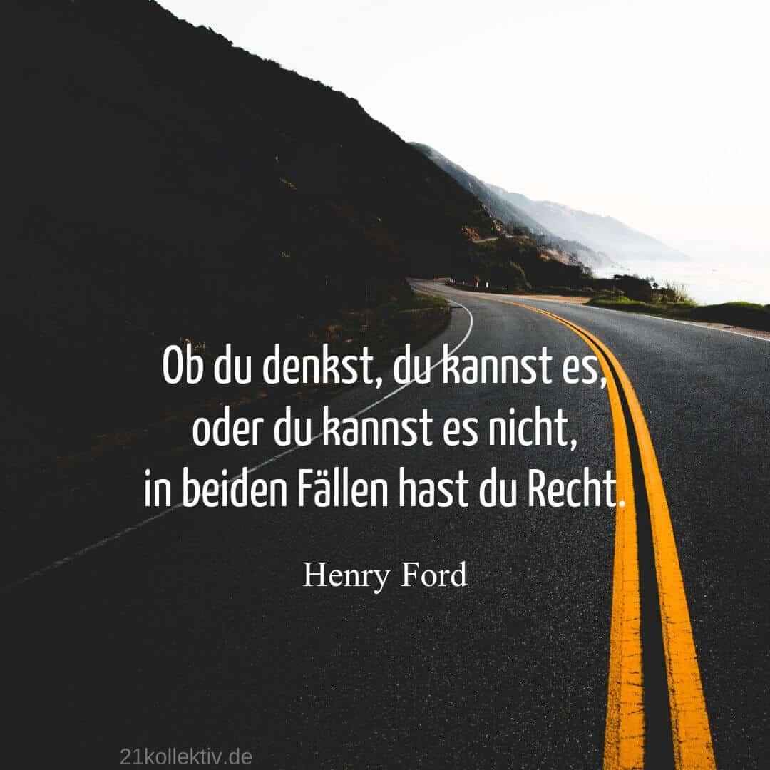 """Das Henry Ford Zitat: """"Ob du denkst, du kannst es oder du kannst es nicht,... in beiden Fällen hast du Recht"""" ist eines der besten, wenn es um das Thema Selbstwertgefühl stärken geht."""