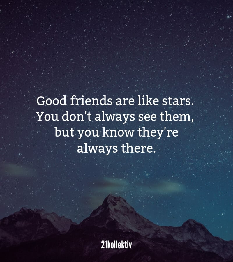 Good #friends are like stars. You don't always see them, but you know they're always there.