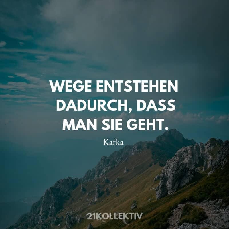 Kafka sagte: Wegen entstehen dadurch, dass man sie geht.