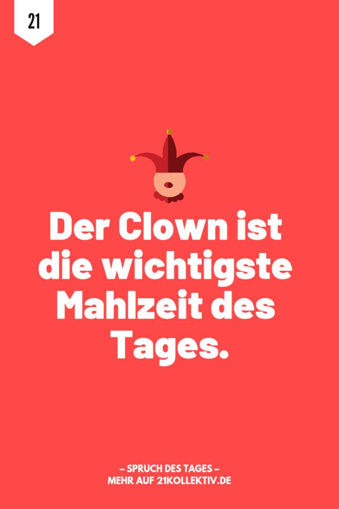 Der Clown ist die wichtigste Mahlzeit des Tages. | Der Spruch des Tages | Besuche unseren Blog, um mehr tolle Sprüche, schöne Zitate und inspirierende Lebensweisheiten zu entdecken. | 21kollektiv