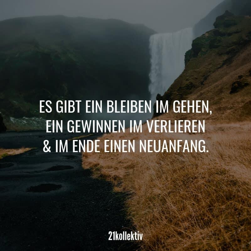 Es gibt ein Bleiben im Gehen, ein Gewinnen im Verlieren & im Ende einen Neuanfang. #spruch #liebe #liebeskummer #herzschmerz