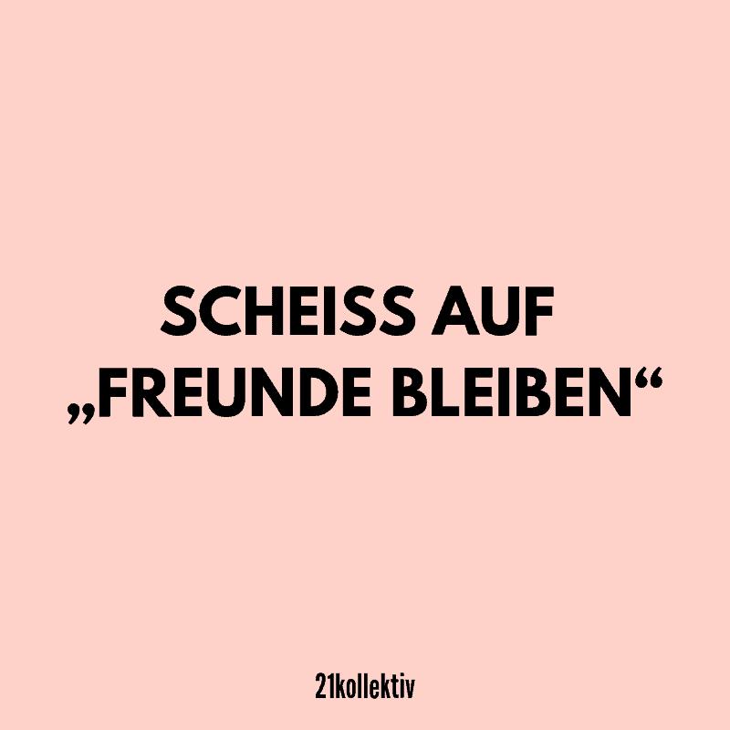"""Liebeskummer Zitat: """"Scheiss auf Freunde bleiben"""""""