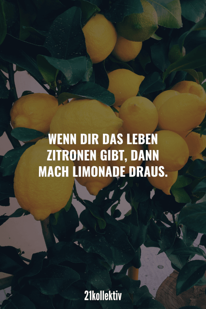 Wenn dir das Leben Zitronen gibt, dann mach Limonade draus. | Die besten Sprüche der Welt für alle Lebenslagen (Liebe, Leben, Motivation, uvm.)