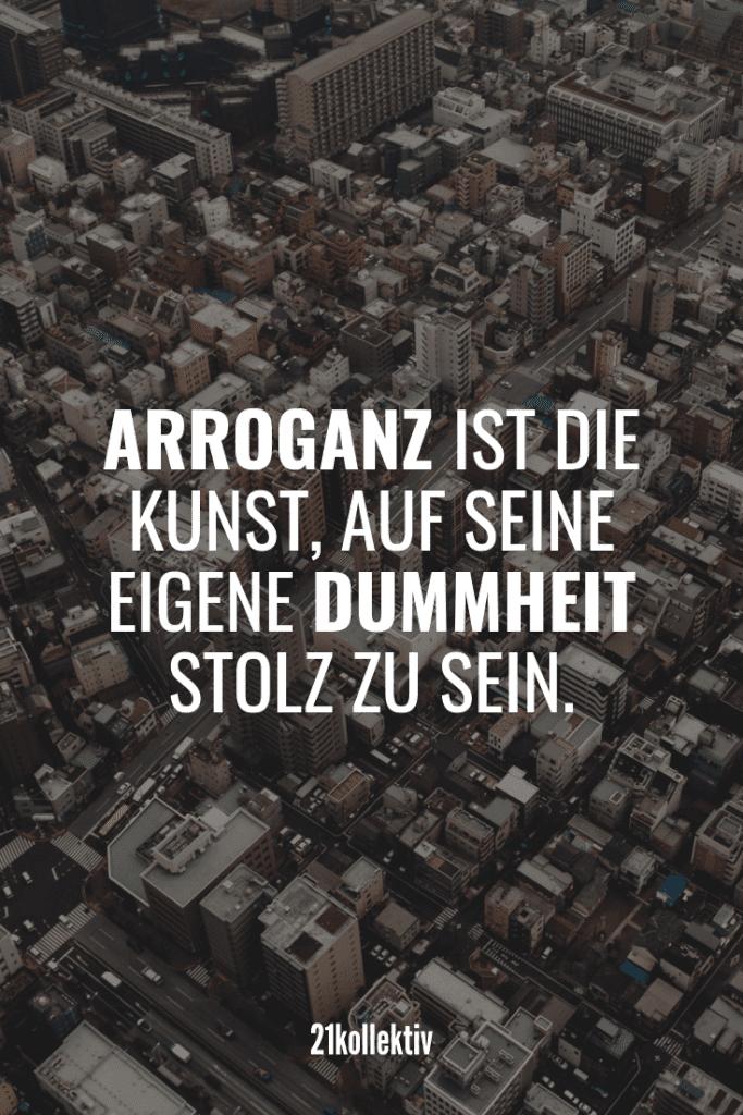Arroganz ist die Kunst auf seine eigene Dummheit stolz zu sein. | Der Spruch des Tages | Besuche unseren Blog, um mehr tolle Sprüche, schöne Zitate und inspirierende Lebensweisheiten zu entdecken. | 21kollektiv