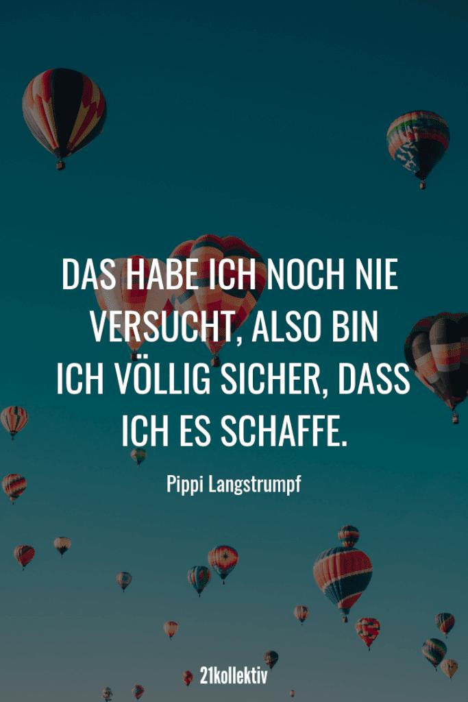 Das habe ich noch nie versucht, also bin ich völlig sicher, dass ich es schaffe. – Pippi Langstrumpf   Täglich neue schöne Sprüche, tolle Zitate, inspirierende Lebensweisheiten und mehr!