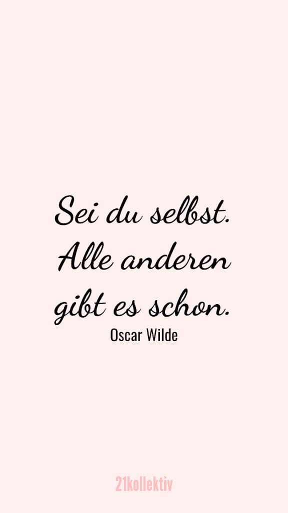 """""""Sei du selbst. Alle anderen gibt es schon"""" – Oscar Wilde"""