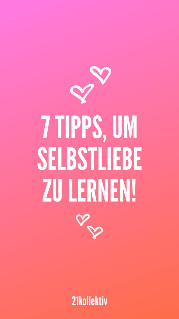 7 Tipps für mehr Selbstliebe und -Akzeptanz | 21kollektiv | #selbstliebe #achtsamkeit #alleine