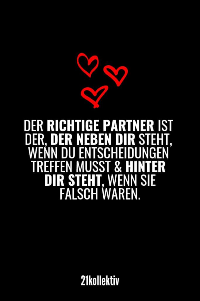 Der richtige Partner ist der, der neben dir steht, wenn du Entscheidungen treffen musst und hinter dir steht, wenn sie falsch waren. | Entdecke mehr als 100 tolle Liebessprüche | 21kollektiv | #liebe #liebessprüche #glück