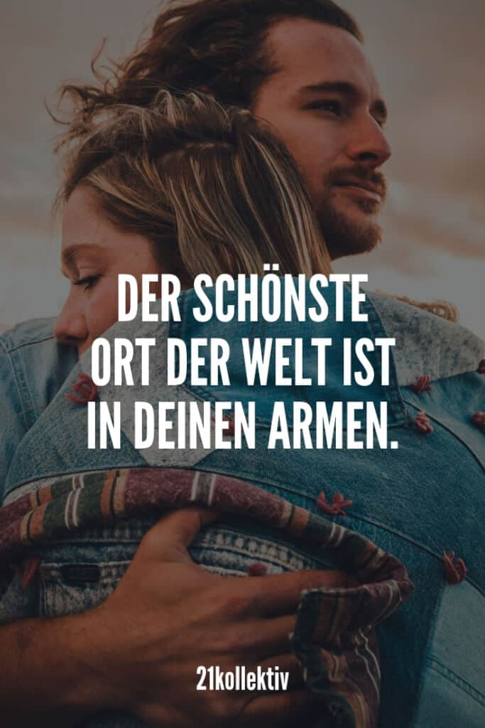 Der schönste Ort der Welt ist in deinen Armen! | Entdecke mehr als 100 tolle Liebessprüche | 21kollektiv | #liebe #liebessprüche #glück