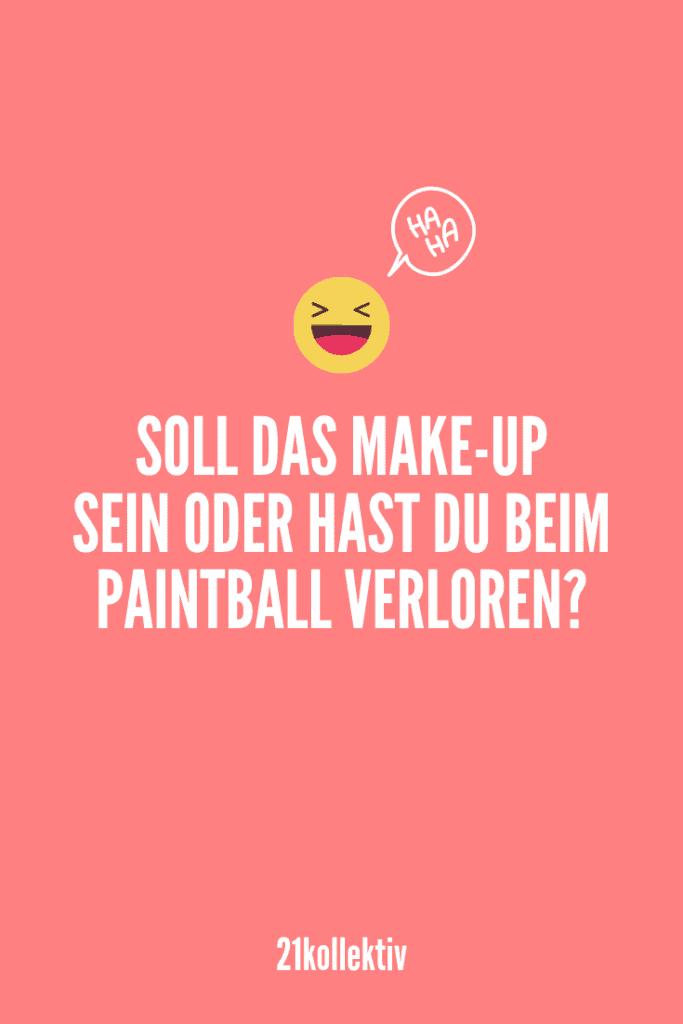 Soll das Make-Up sein oder hast du beim Paintball verloren? | Entdecke lustige Sprüche (und Bilder), die dich garantiert zum lachen bringen würden. | 21kollektiv | #lustig #witzig