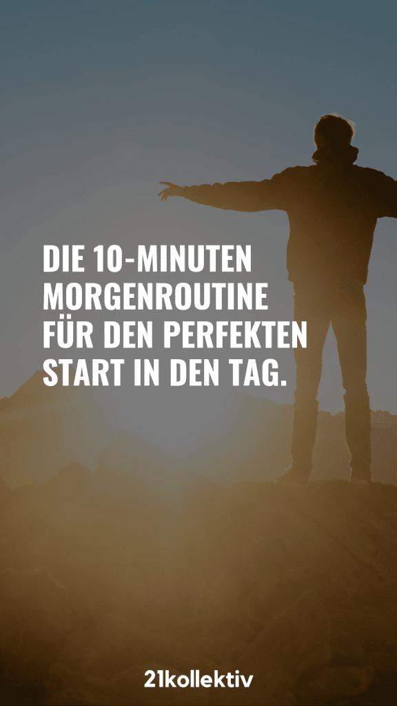 Die 10-Minuten Morgenroutine für den perfekten Start in den Tag | 21kollektiv | #gutenmorgen #achtsamkeit #morgenroutine