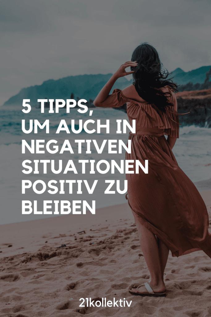 5 Tipps, um auch in negativen Situationen positiv zu bleiben | 21kollektiv | #positiv #dankbar #achtsamkeit #glücklich #traurig