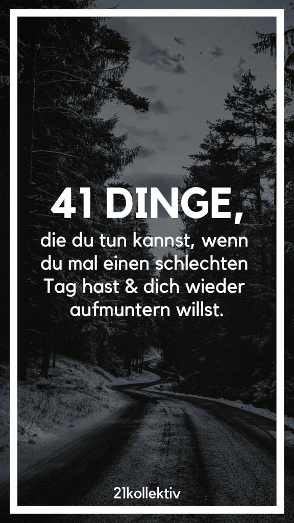 41 Dinge, die du tun kannst, wenn du einen schlechten Tag hast.   21kollektiv   #allein #traurig #schlechtertag