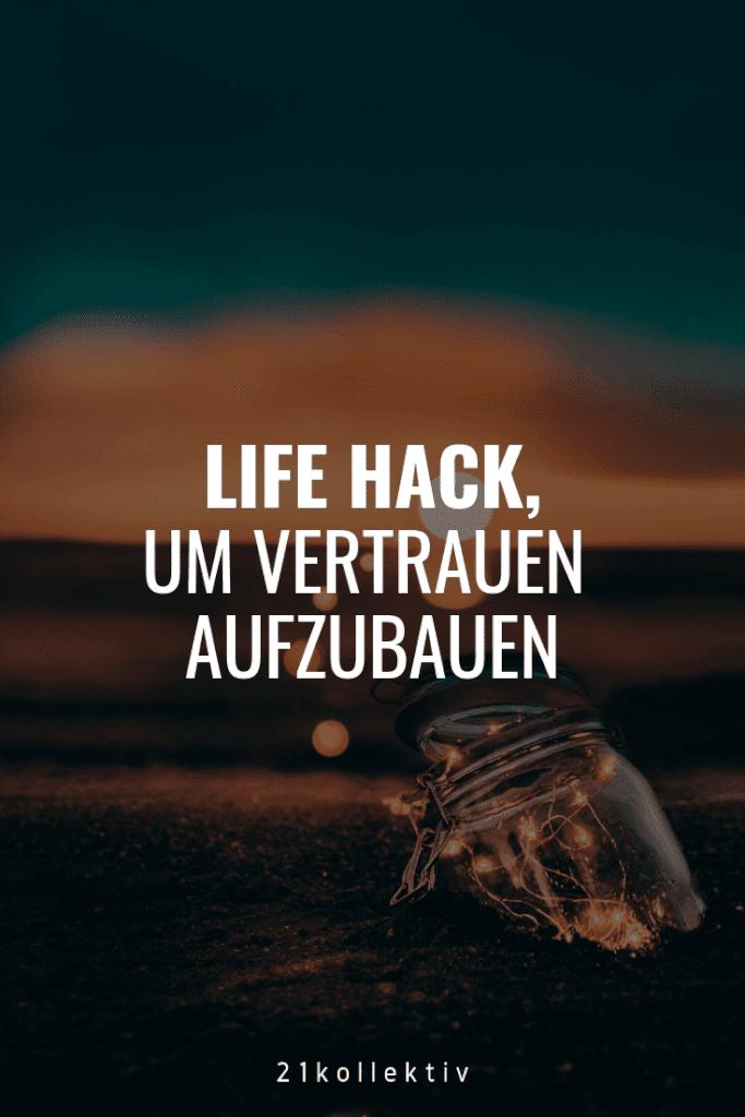 Life Hack, um Vertrauen aufzubauen. Mit diesem kleinen Trick ist es einfach. | 21kollektiv