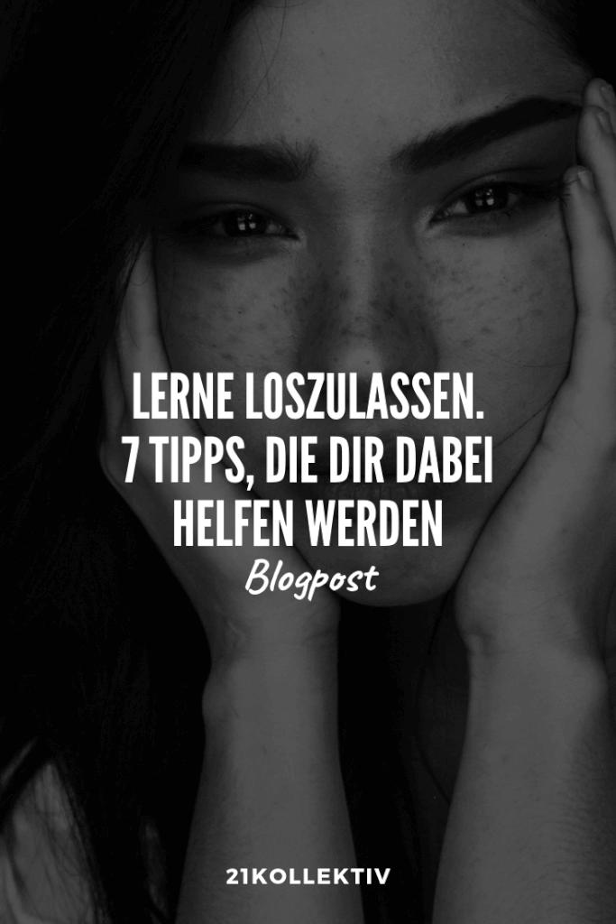 Loslassen lernen? Mit diesen 7 Tipps klappt es garantiert!   21kollektiv   #loslassen #trauer #allein