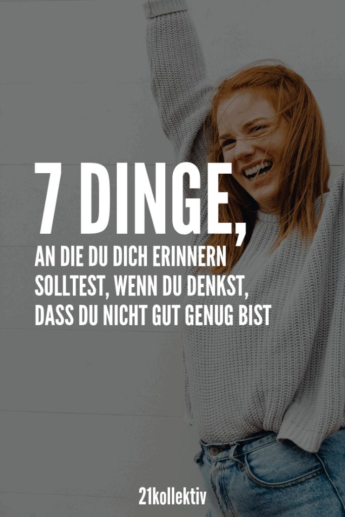 7 Dinge, an die du dich erinnern solltest, wenn du denkst, dass du nicht gut genug bist | 21kollektiv |