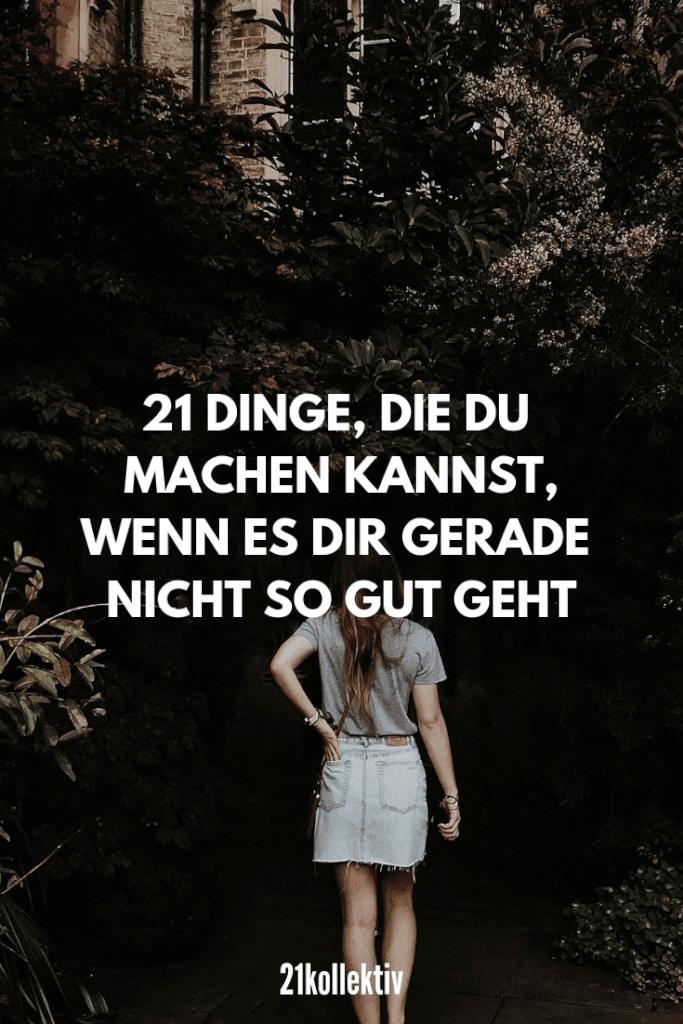 21 Dinge, die du tun kannst, wenn es dir gerade nicht gut geht und du Aufmunterung brauchst! | 21kollektiv | #traurig #alleine #aufmunterung