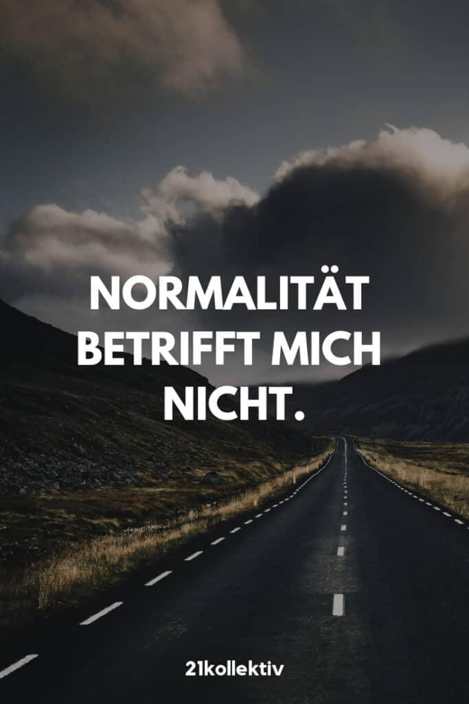 Normalität betrifft mich nicht. | Der Spruch des Tages | Besuche unseren Blog, um mehr tolle Sprüche, schöne Zitate und inspirierende Lebensweisheiten zu entdecken. | 21kollektiv
