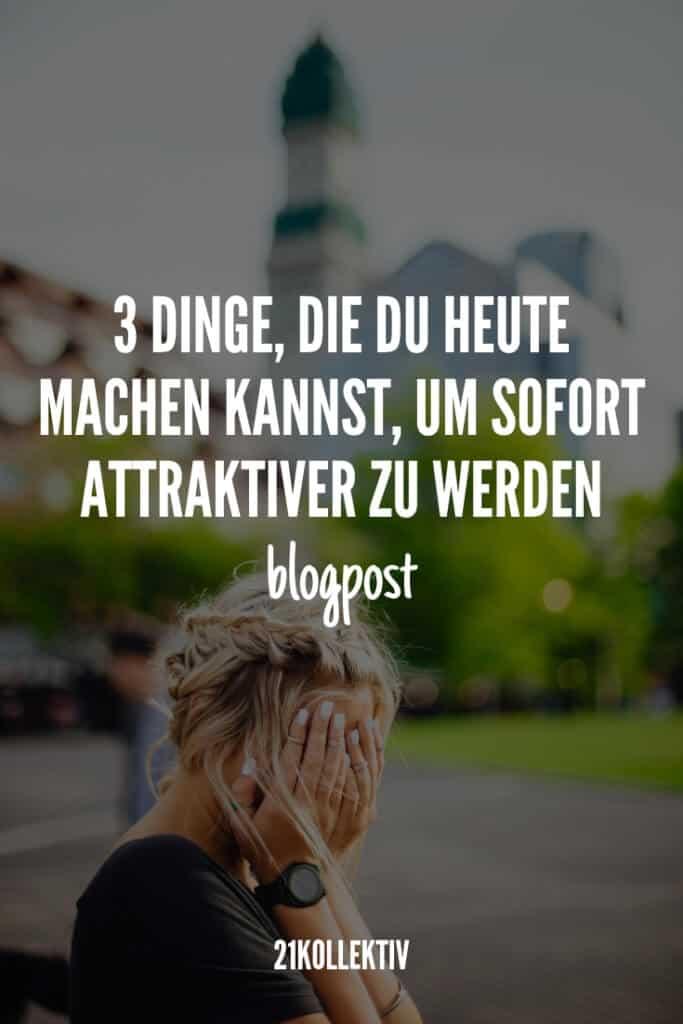 3 tolle Tipps, um attraktiver zu werden.   21kollektiv #selbstliebe #akzeptanz #attraktiver #tipp
