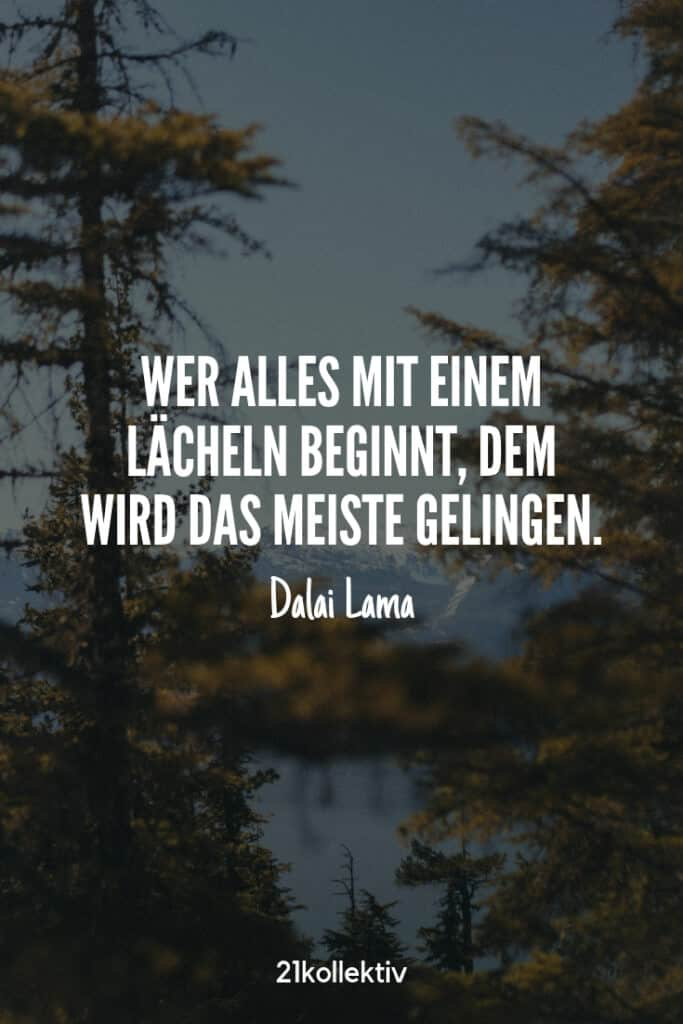 Wer alles mit einem Lächeln beginnt, dem wird das meiste gelingen. – Dalai Lama |Besuche unsere Webseite, um noch mehr schöne Sprüche zu entdecken | 21kollektiv