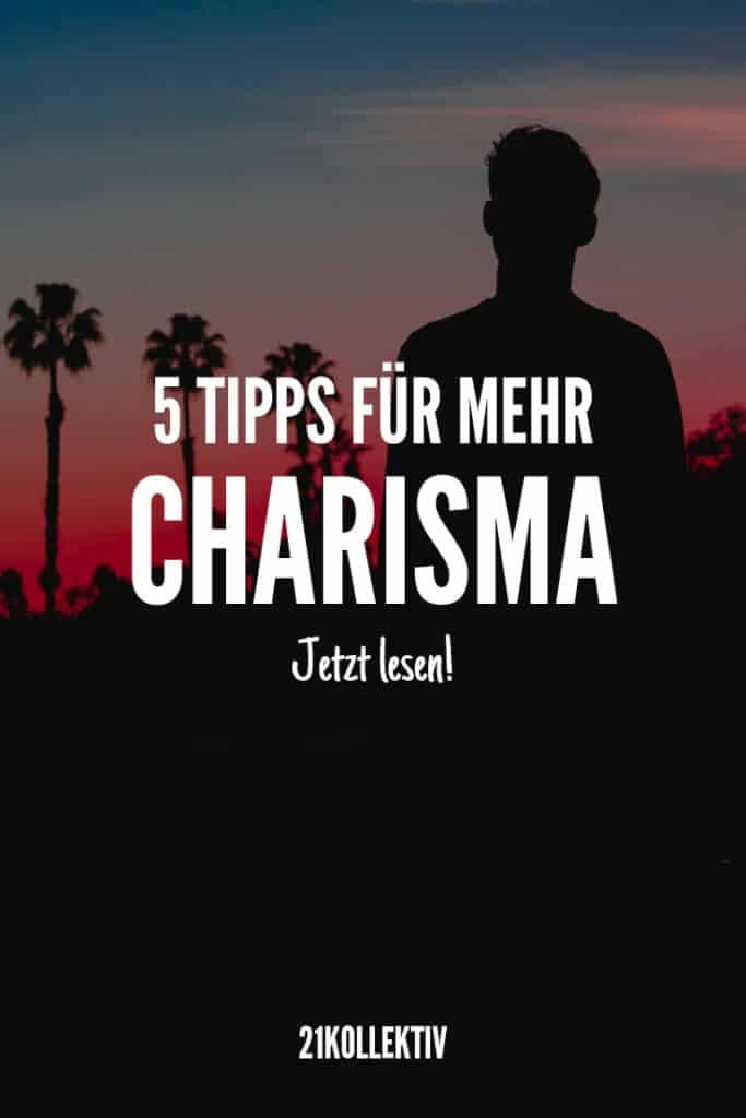 Charismatischer werden – 5 Tipps! | 21kollektiv