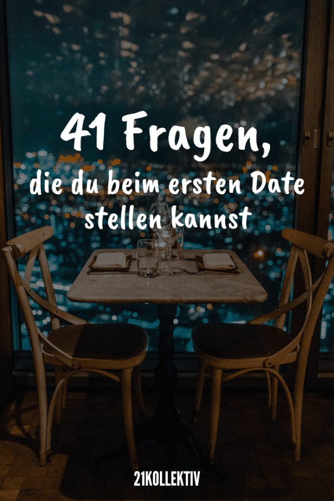 41 Fragen, die du bei einem ersten Date stellen kannst, um jemanden besser kennenzulernen | 21kollektiv
