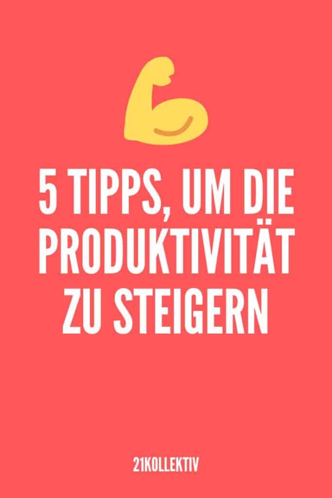 5 Tipps, um die Produktivität steigern & mehr Zeit für die schönen Dinge zu haben | 21kollektiv