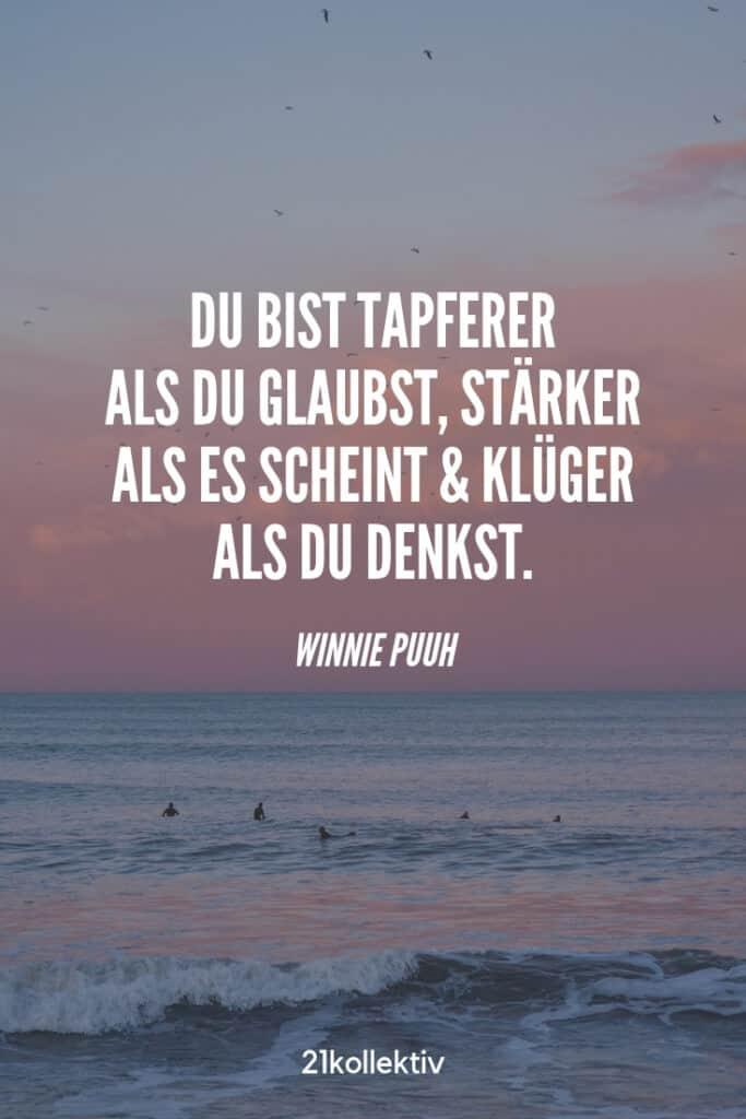 Du bist tapferer als du glaubst, stärker als es scheint und klüger als du denkst. – Winnie Puuh | Entdecke schöne Sprüche, tolle Zitate und inspirierende Weisheiten auf unserem Blog | 21kollektiv