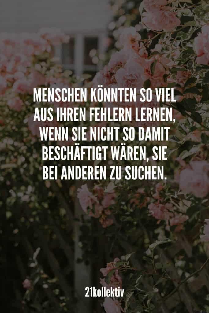 Menschen könnten so viel aus ihren Fehlern lernen, wenn sie nicht so damit beschäftigt wären, sie bei anderen zu suchen.   21kollektiv   #lebensweisheit #sprüche #weisheit