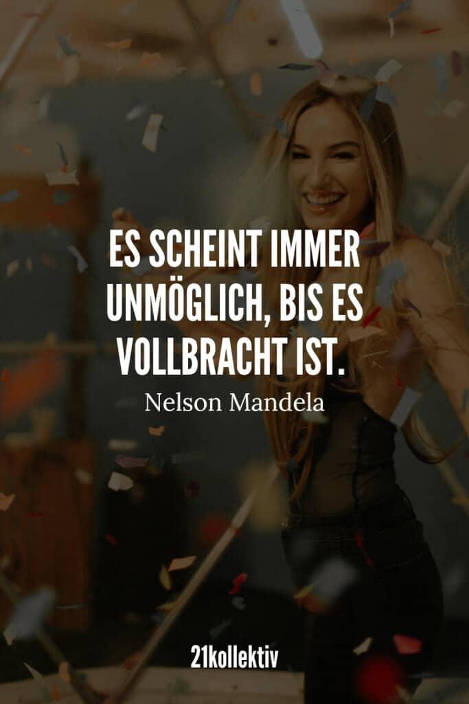 Es scheint immer unmöglich, bis es vollbracht ist. – Nelson Mandela   21kollektiv   #lebensweisheit #sprüche #weisheit