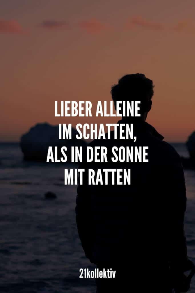 Lieber alleine im Schatten, als in der Sonne mit Ratten.   21kollektiv   #lebensweisheit #sprüche #weisheit
