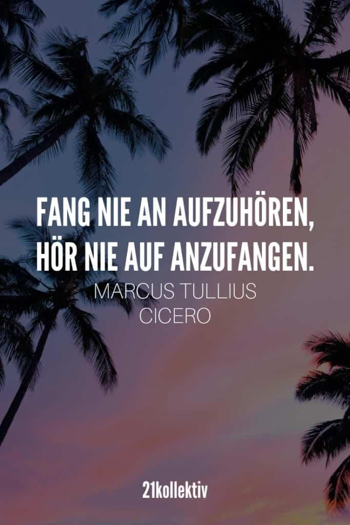 Fang nie an aufzuhören, hör nie auf anzufangen. – Marcus Tullius Cicero | Mehr Sprüche, Zitate & Lebensweisheiten zum Nachdenken findet du auf unserem Blog! | 21kollektiv