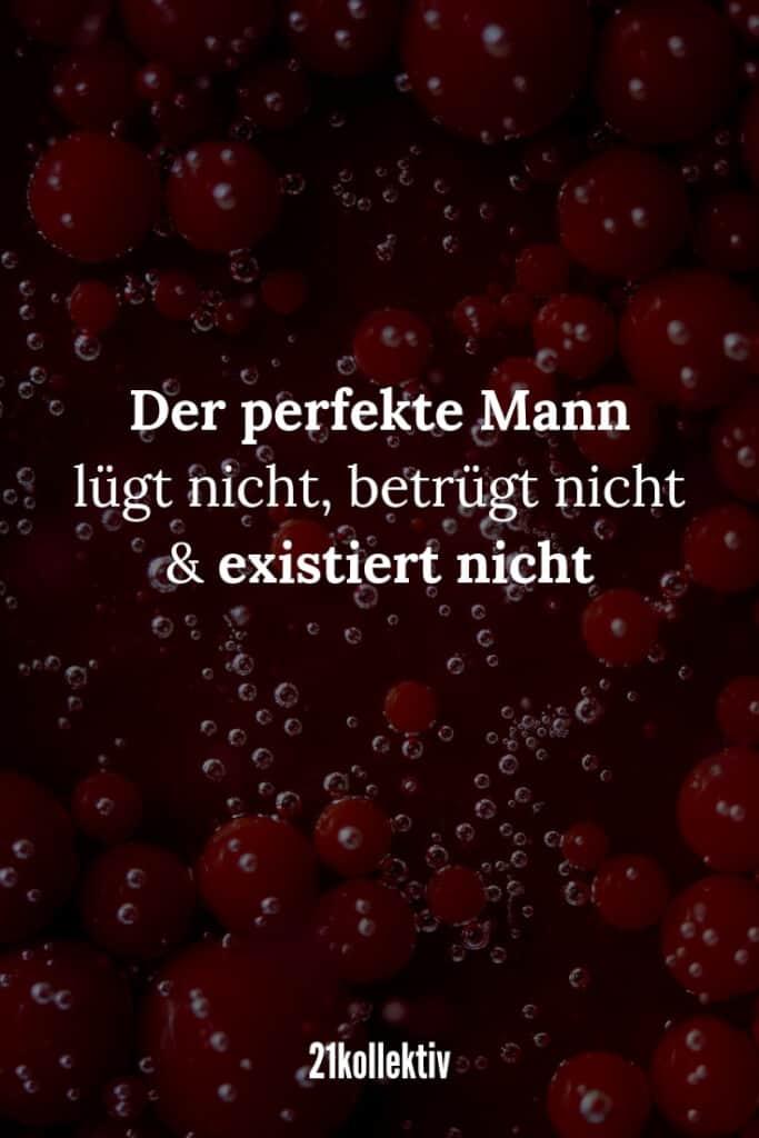 Der perfekte Mann: Lügt nicht, betrügt nicht & existiert nicht. // Finde und teile inspirierende Zitate, #Sprüche und #Lebensweisheiten auf 21kollektiv.de