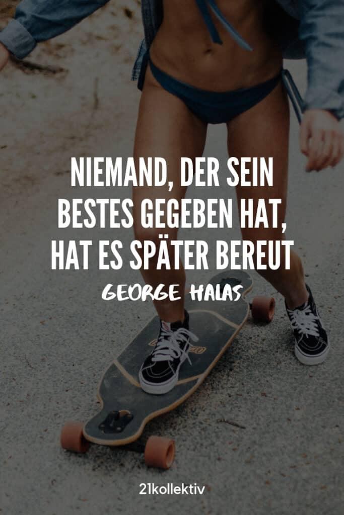 Niemand der sein Bestes gegeben hat, hat es später bereut. – George Halas | 21kollektiv