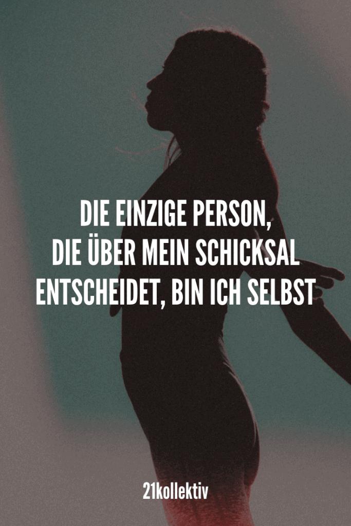 Die einzige Person, die über mein Schicksal entscheidet, bin ich selbst! #Spruch #Zitat #Lebensweisheit