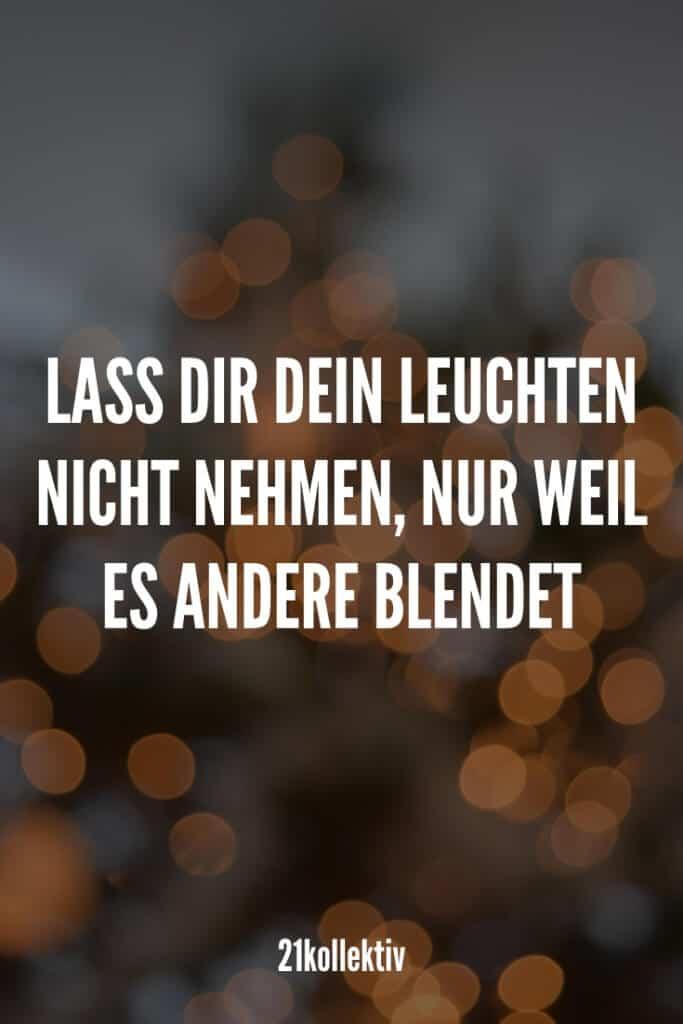 Lass dir dein Leuchten nicht nehmen, nur weil es andere blendet. | 21kollektiv | #sprueche