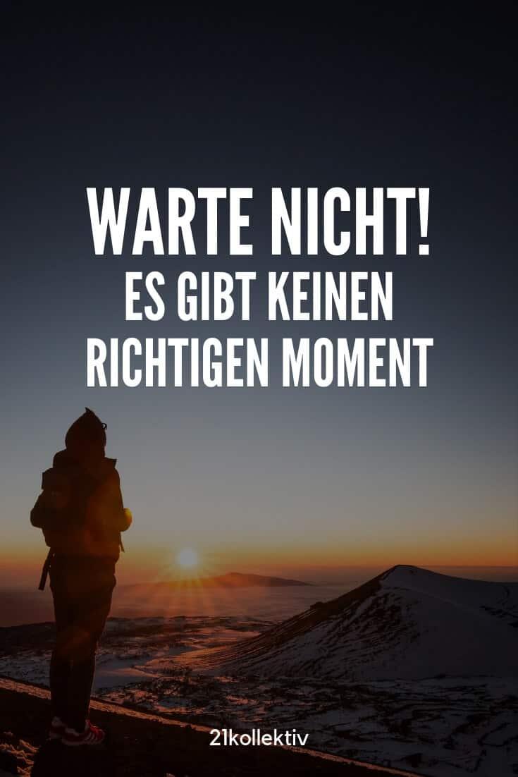 Warte nicht! Es gibt keinen richtigen Moment... | 21kollektiv | #motivation