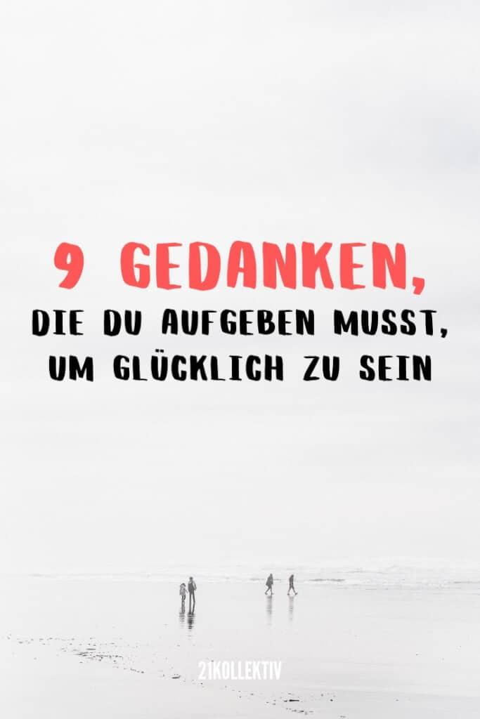 9 Gedanken, die du aufgeben musst, um glücklich zu sein | 21kollektiv