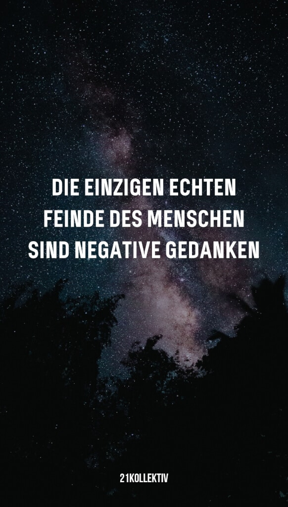 Die einzigen echten Feinde des Menschen sind negative Gedanken. | 31 beliebte Zitate und Sprüche | 21kollektiv