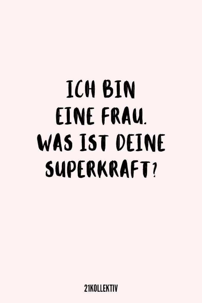Ich bin eine Frau! Was ist deine Superkraft?   21kollektiv   #sprüche