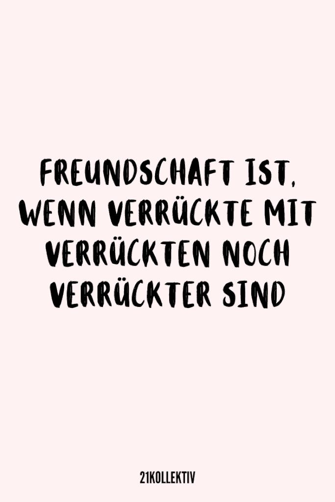 Freundschaft ist, wenn Verrückte mit Verrückten noch verrückter sind. | 21kollektiv | #sprüche