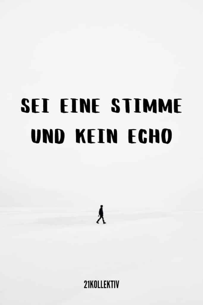 Sei eine Stimme und kein Echo. | 31 weise Sprüche | 21kollektiv