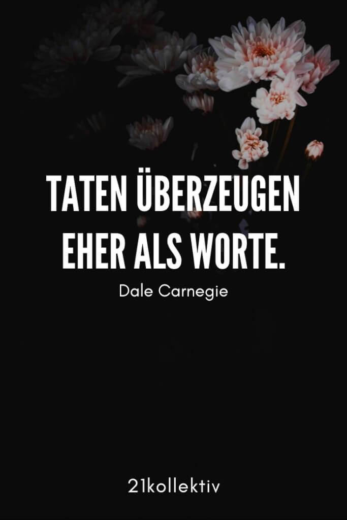 Taten überzeugen eher als Worte.– Dale Carnegie