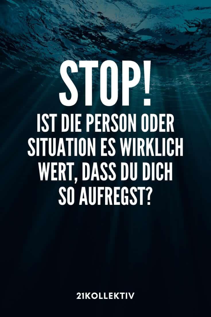 Stop! Ist die Person oder Situation es wirklich wert, dass du dich so aufregst. | Die besten Sprüche aus 2019 | 21kollektiv