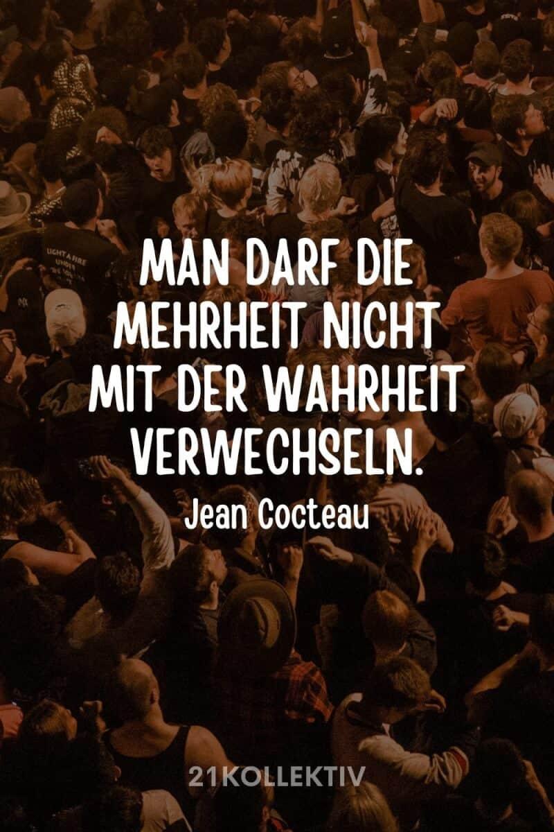 """""""Man darf die Wahrheit nicht mit der Mehrheit verwechseln."""" – Jean Cocteau"""
