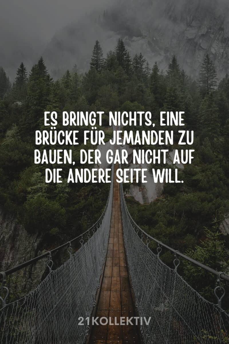 Es bringt nichts, eine Brücke für jemanden zu bauen, der gar nicht auf die andere Seite will.
