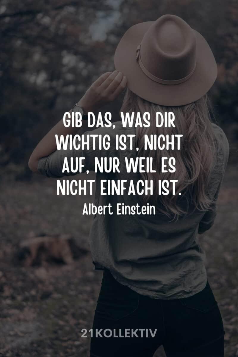 """""""Gib das, was dir wichtig ist, nicht auf, nur weil es nicht einfach ist."""" – Albert Einstein"""